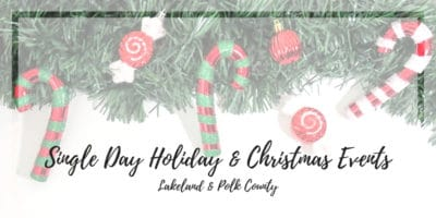 Single Day Holiday & Christmas Events Lakeland Winter Haven Bartow